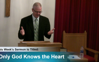 """Sermon – """"Only God Knows the Heart"""""""