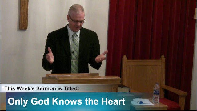 "Sermon – ""Only God Knows the Heart"""