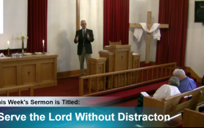 """Sermon – """"Serve the Lord Without Distraction"""""""