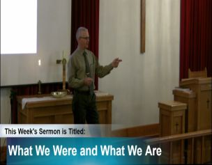 "Sermon – ""What We Were and What We Are"""