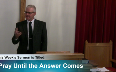 """Sermon – """"Pray Until the Answer Comes"""""""