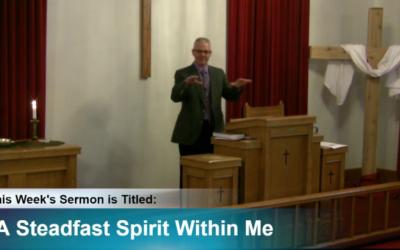 "Sermon –  ""A Steadfast Spirit Within Me"""
