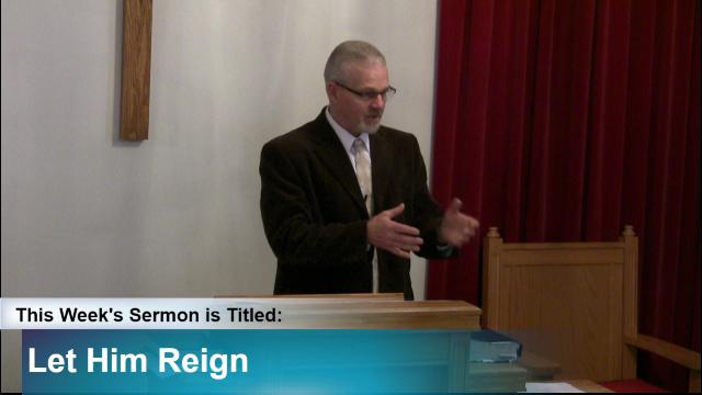 """Sermon – """"Let Him Reign"""""""