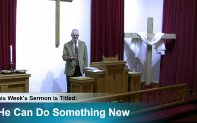 """Sermon – """"He Can Do Something New"""""""