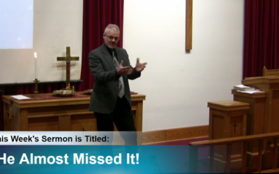 """Sermon – """"He Almost Missed It!"""""""