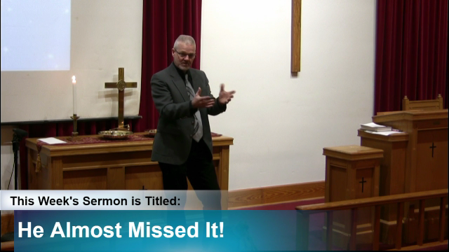 "Sermon – ""He Almost Missed It!"""
