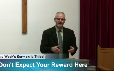 """Sermon – """"Don't Expect Your Reward Here"""""""