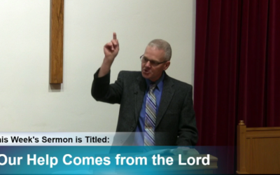"""Sermon – """"Our Help Comes from the Lord"""""""