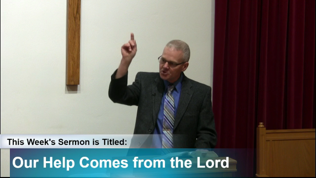 "Sermon – ""Our Help Comes from the Lord"""