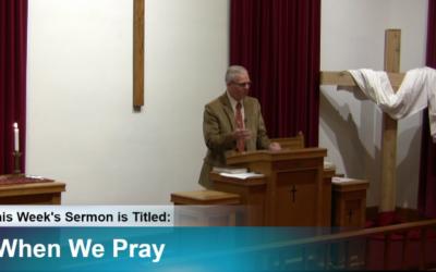 "Sermon – ""When We Pray"""