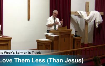 "Sermon – ""Love Them Less (Than Jesus)"""