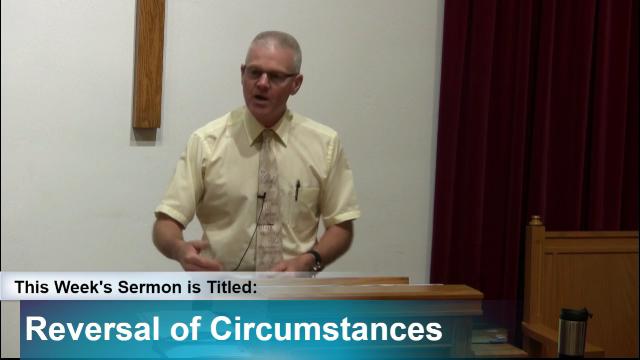 "Sermon – ""Reversal of Circumstances"""