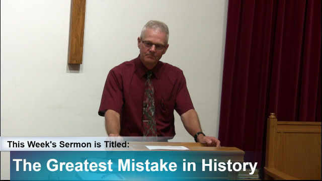 "Sermon – ""The Greatest Mistake in History"""