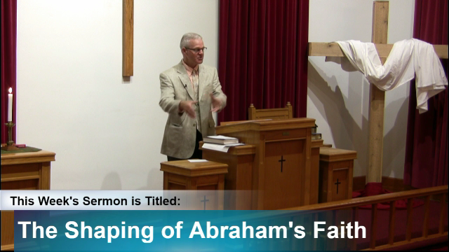 "Sermon- ""The Shaping of Abraham's Faith"""