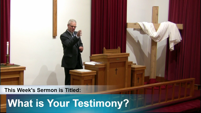 "Sermon – ""What Is Your Testimony?"""