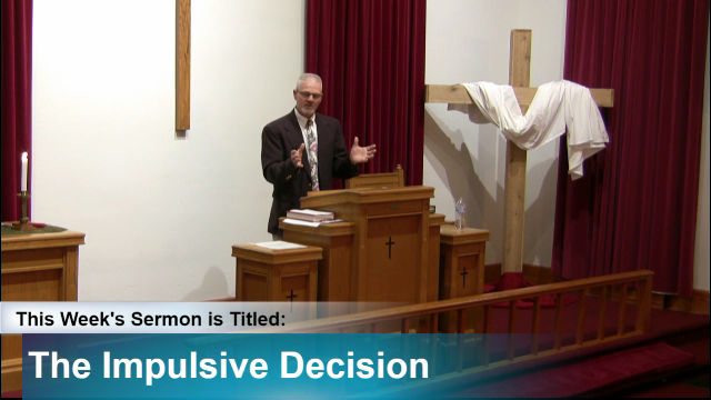 "Sermon – ""The Impulsive Decision"""