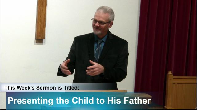 "Sermon – ""Presenting the Child to His Father"""