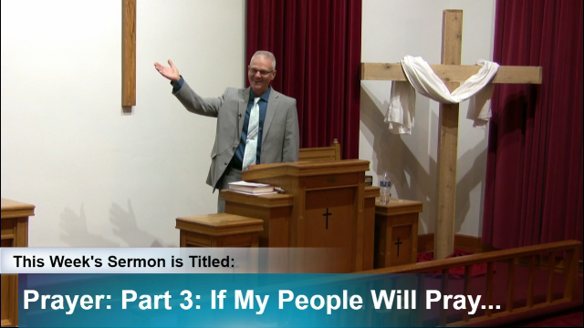 "Sermon – ""Prayer, Part 3: If My People Will Pray and Seek My Face…"""