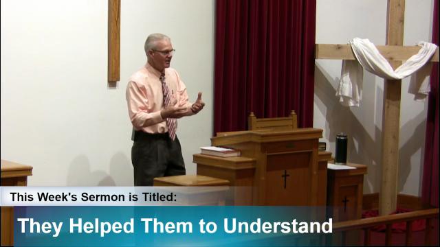 """Sermon – """"They Helped Them to Understand"""""""