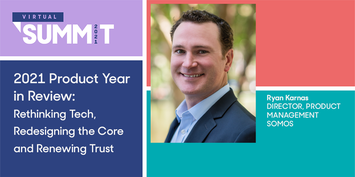 2021 Somos Summit Session Spotlight: 2021 Product Year in Review: Rethinking Tech, Redesigning the Core and Renewing Trust
