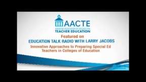 EduTalk Radio Interview with AACTE: Innovative Approaches to Preparing Special Ed Teachers in Colleges of Education