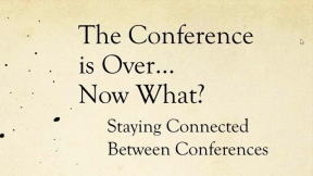 The Conference is Over...Now What?