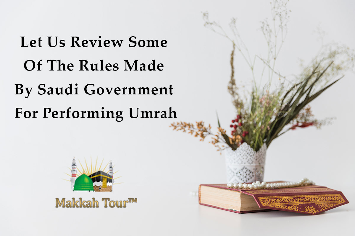 Let Us Review Some Of The Rules Made By Saudi Government For Performing Umrah (Posts by MakkahTour)