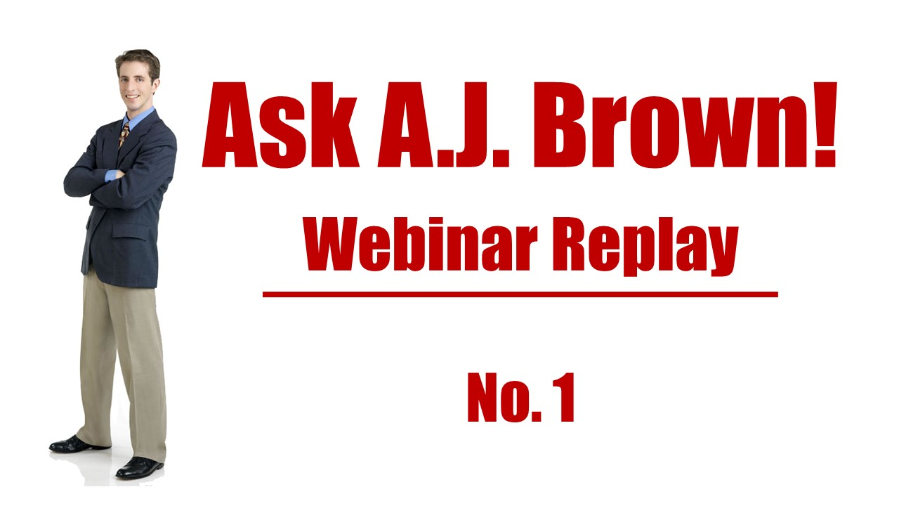 Ask A.J. Webinar Replay – No. 1