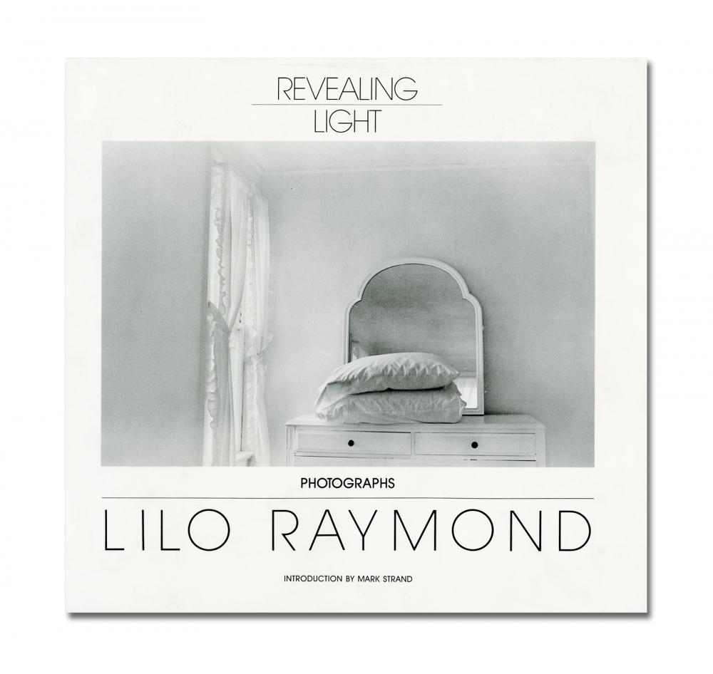 Lilo Raymond - Revealing Light - Bulfinch Press - Howard Greenberg Gallery - 2018