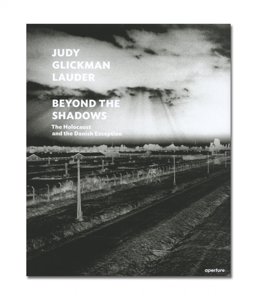 Judy Glickman Lauder - Beyond the Shadows: The Holocaust and the Danish Exception - Aperture - 2018