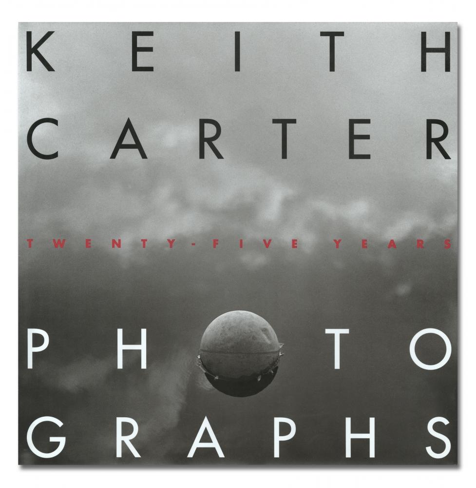 Keith Carter - Twenty-Five Years - University of Texas Press - Howard Greenberg Gallery - 2018