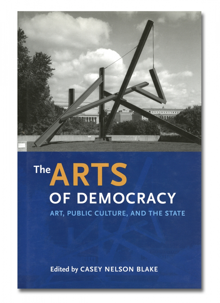 Casey Nelson Blake - The Arts of Democracy: Art, Public Culture, and the State - Howard Greenberg Gallery - 2018