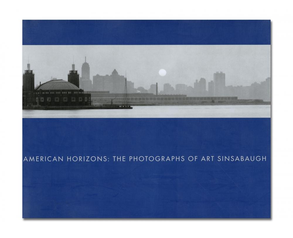 Keith F. Davis - American Horizons: The Photographs of Art Sinsabaugh - Hudson Hills Press - Howard Greenberg Gallery - 2018