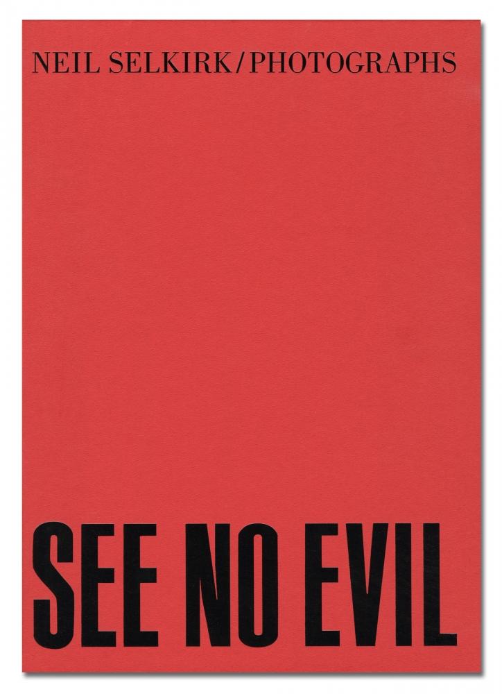 Neil Selkirk - See No Evil - Nazraeli Press - Howard Greenberg Gallery - 2018