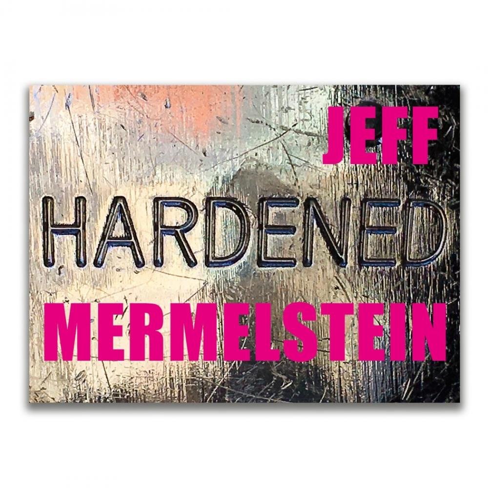 Jeff Mermelstein - Hardened - Morel Books - 2019