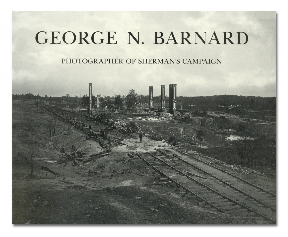 George N. Barnard - George N. Barnard: Photographer of Sherman's Campaign - Hallmark Cards, Inc. - Howard Greenberg Gallery - 2018