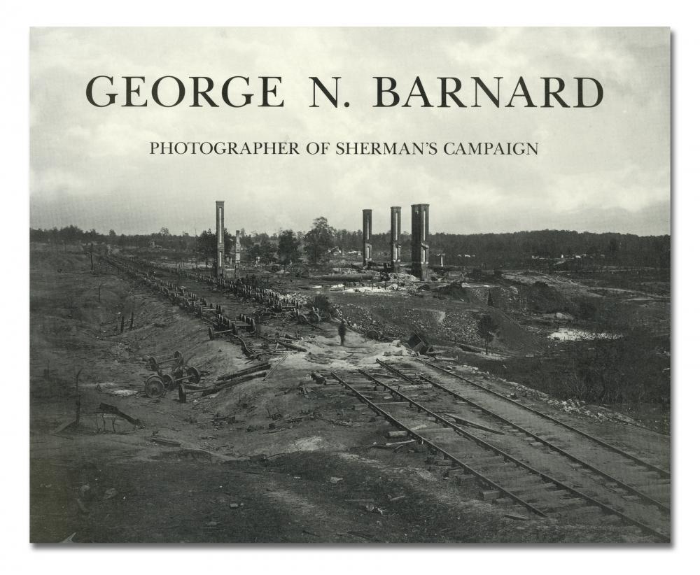 George N. Barnard - George N. Barnard: Photographer of Sherman's Campaign - Hallmark Cards, Inc. - Howard Greenberg Gallery - 2018
