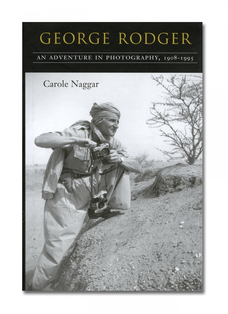 Carole Naggar - George Rodger: An Adventure in Photography, 1908-1995 - Syracuse University Press - Howard Greenberg Gallery - 2018