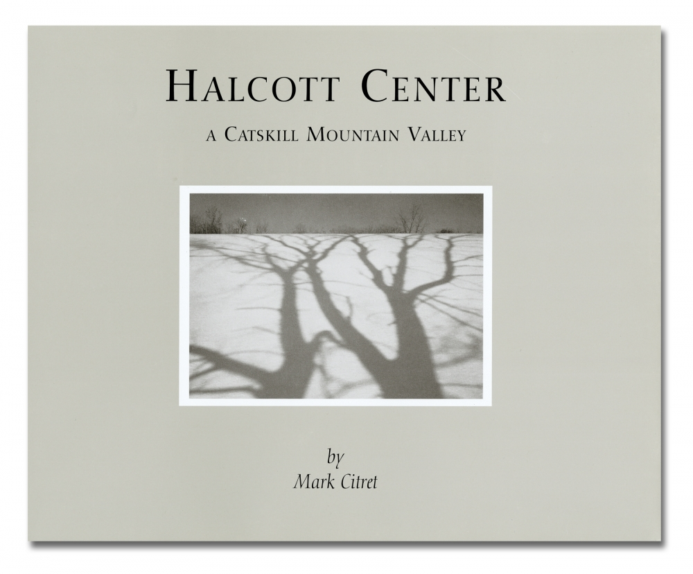 Mark Citret - Halcott Center, A Catskill Mountain Valley - Shinbark Press - Howard Greenberg Gallery - 2018