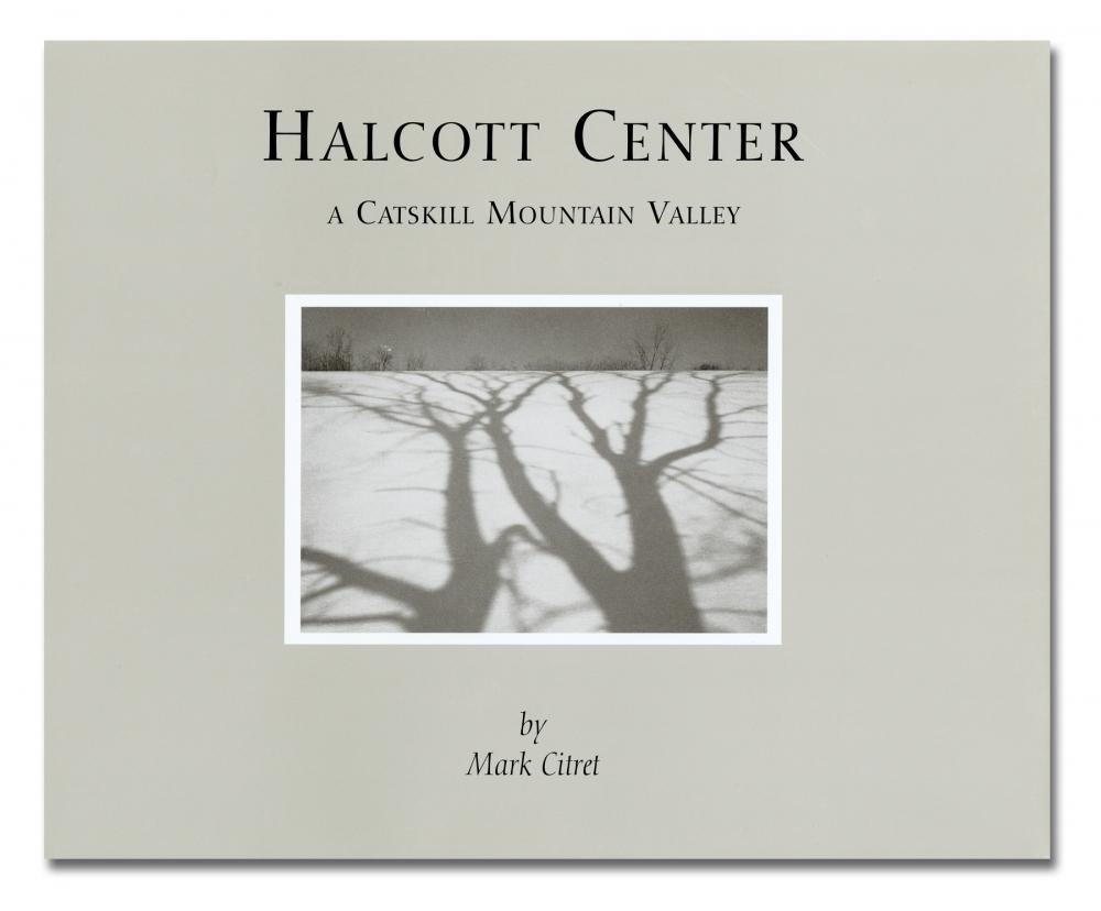Mark Citret - Halcott Center, A Catskill Mountain Valley - Shinbark Press - Howard Greenberg Gallery - 2018
