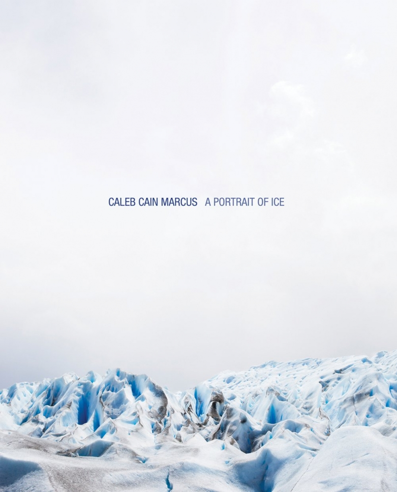 Caleb Cain Marcus - A Portrait of Ice