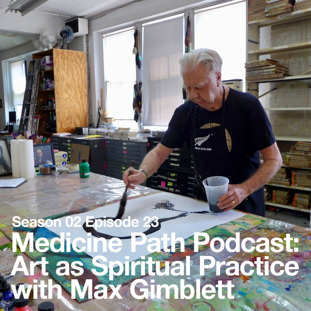 Max Gimblett on Medicine Path Podcast
