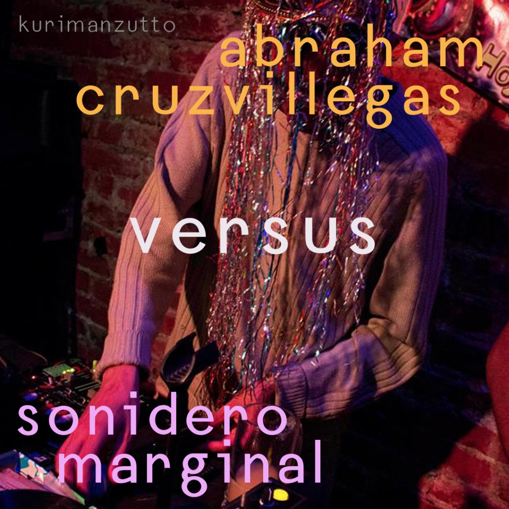 playlist: abraham cruzvillegas vs. sonidero marginal: duelo mano a mano