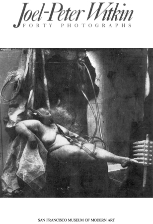 Joel-Peter Witkin: Forty Photographs, San Francisco Museum Of Modern Art, USA, 1990.