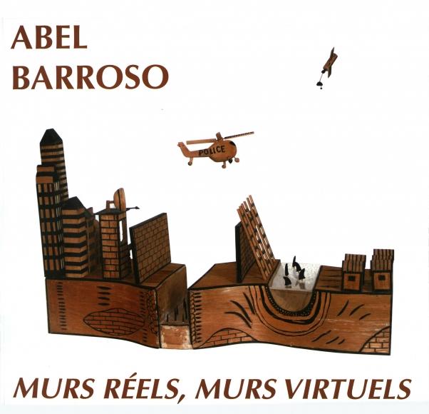 Abel Barroso. Murs réels, Murs virtuels.