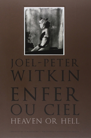 Joel-Peter Witkin. Enfer ou Ciel, Heaven or Hell, Éditions de La Martinière, Paris, France, 2012.