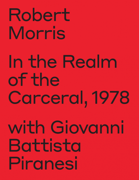 Cover of catalogue, Robert Morris, In the Realm of the Carceral, 1978, with Giovanni Battista Piranesi