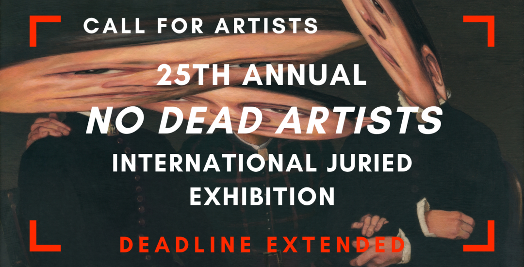 DEADLINE EXTENDED - APPLICATIONS DUE June 25, 2021, 25th Annual NO DEAD ARTISTS International Juried Exhibition of Contemporary Art