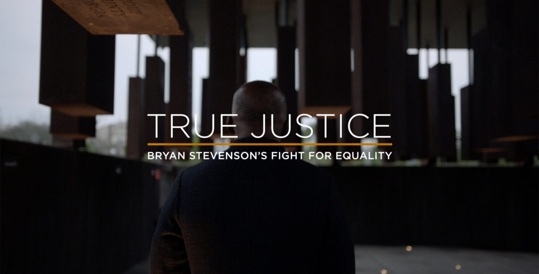 True Justice: Bryan Stevenson's Fight for Equality - Host Screening