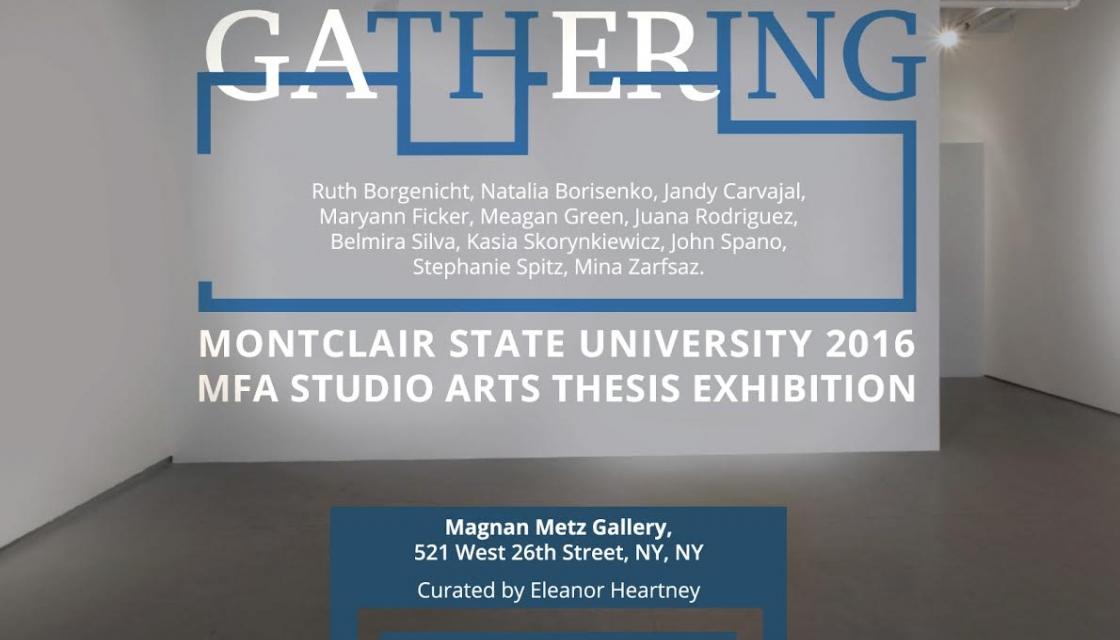 Gathering : Montclair State University 2016 MFA Studio Arts Thesis Exhibition